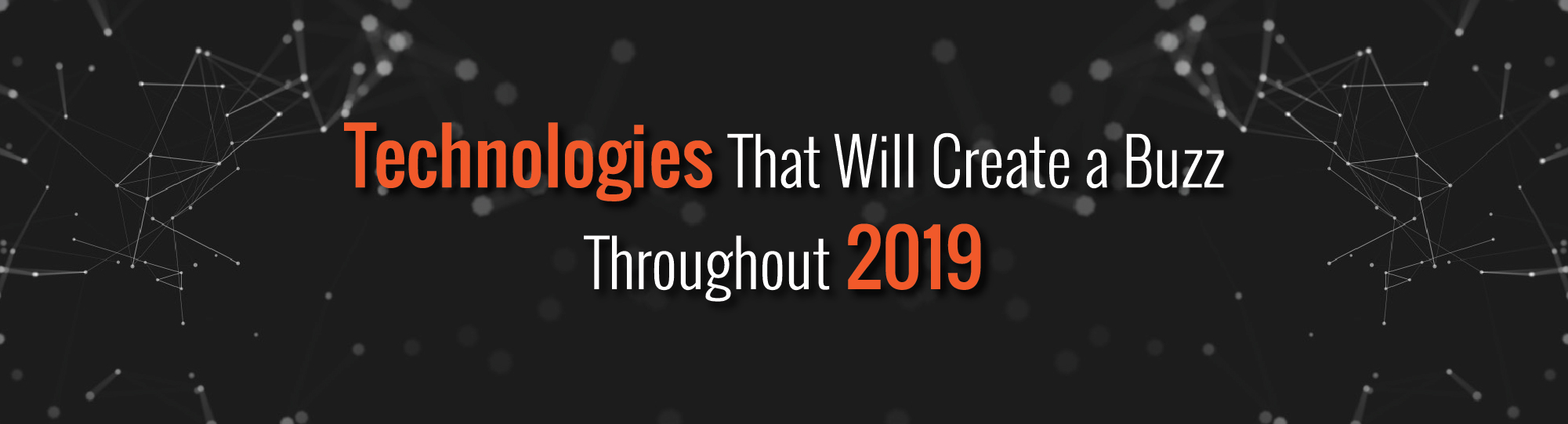 Technologies That Will Create a Buzz Throughout 2019-05
