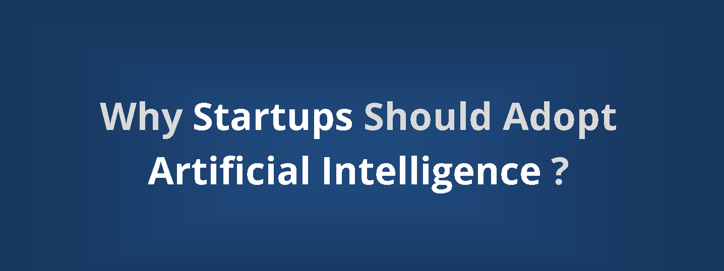 Why Startups Should Adopt Artificial Intelligence