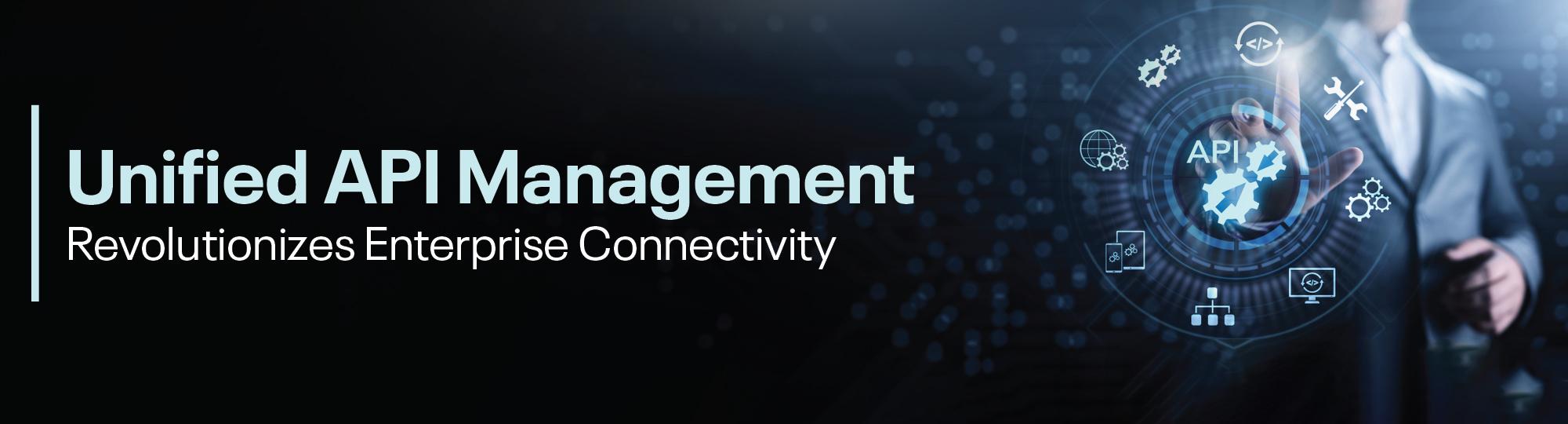 Strengthen Enterprise API and Cloud Strategies through Unified API Management Platform